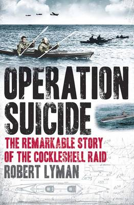 Operation Suicide; the Remarkable Story of the Cockleshell Raid