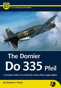 The Dornier Do 335 Pfeil: A Complete Guide to the Luftwaffe's Fastest Piston-engine Fighter