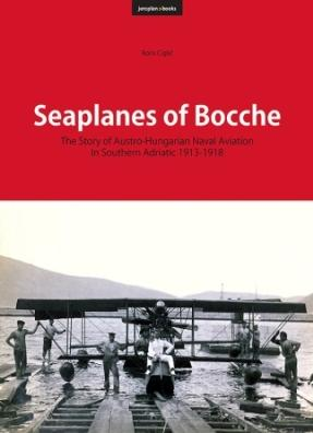 Seaplanes of Bocche: The Story of Austro-Hungarian Naval Aviation in Southern Adriatic 1913-1918